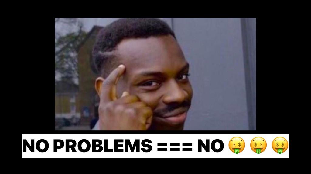 NO PROBLEMS === NO