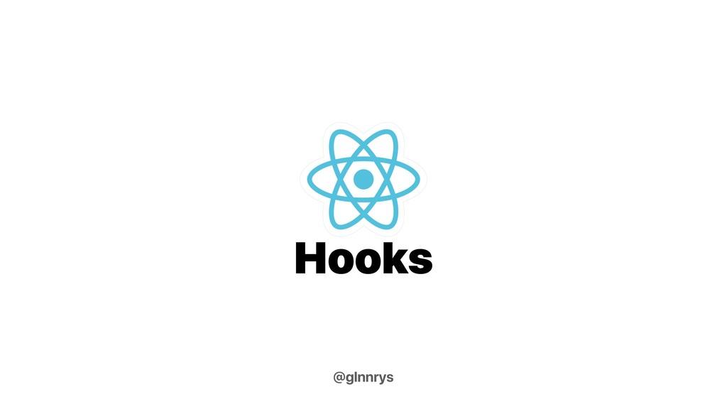 @glnnrys Hooks