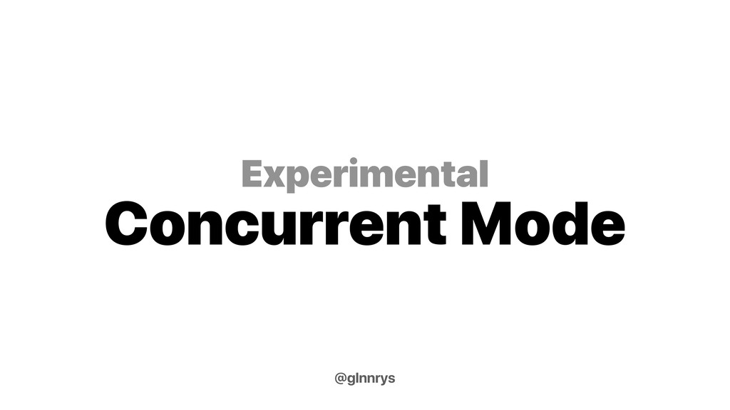 Experimental Concurrent Mode @glnnrys