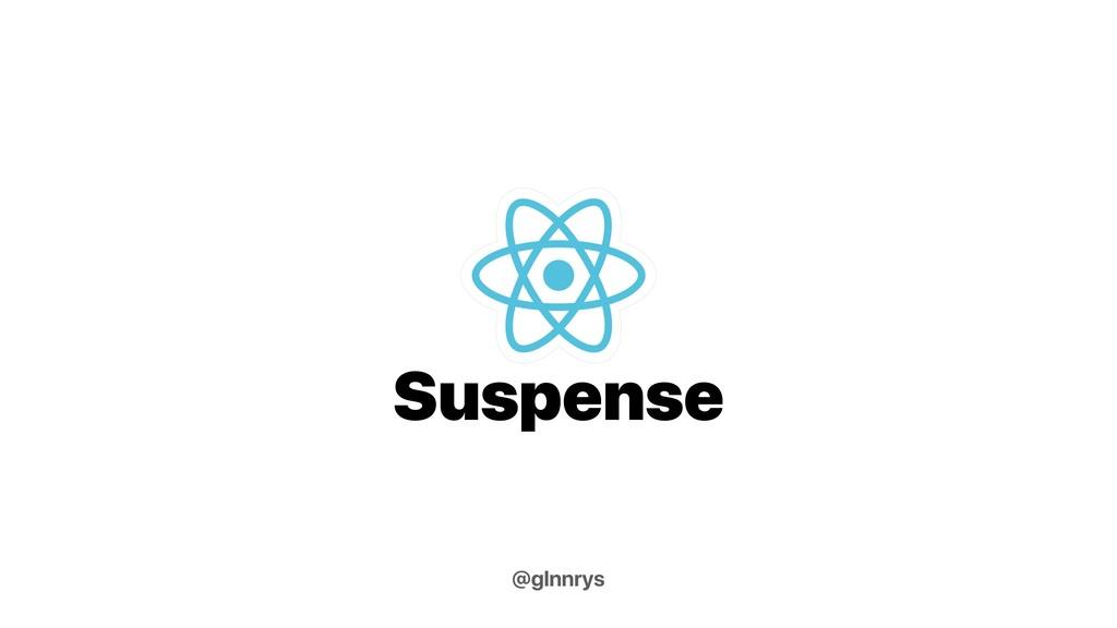 @glnnrys Suspense