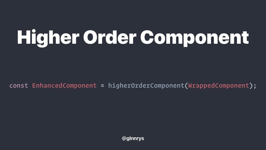 const EnhancedComponent = higherOrderComponent(...