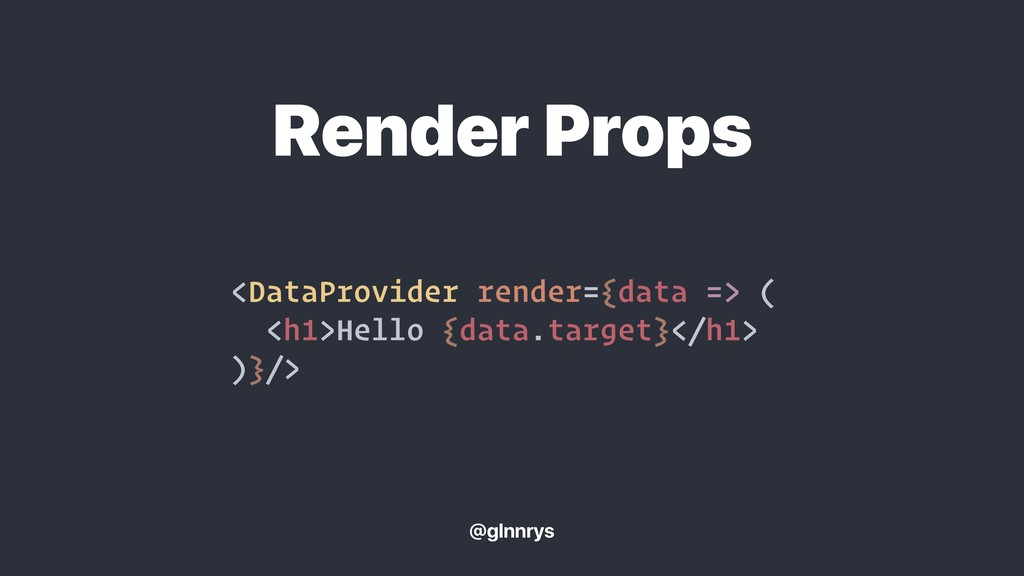 <DataProvider render={data => ( <h1>Hello {data...