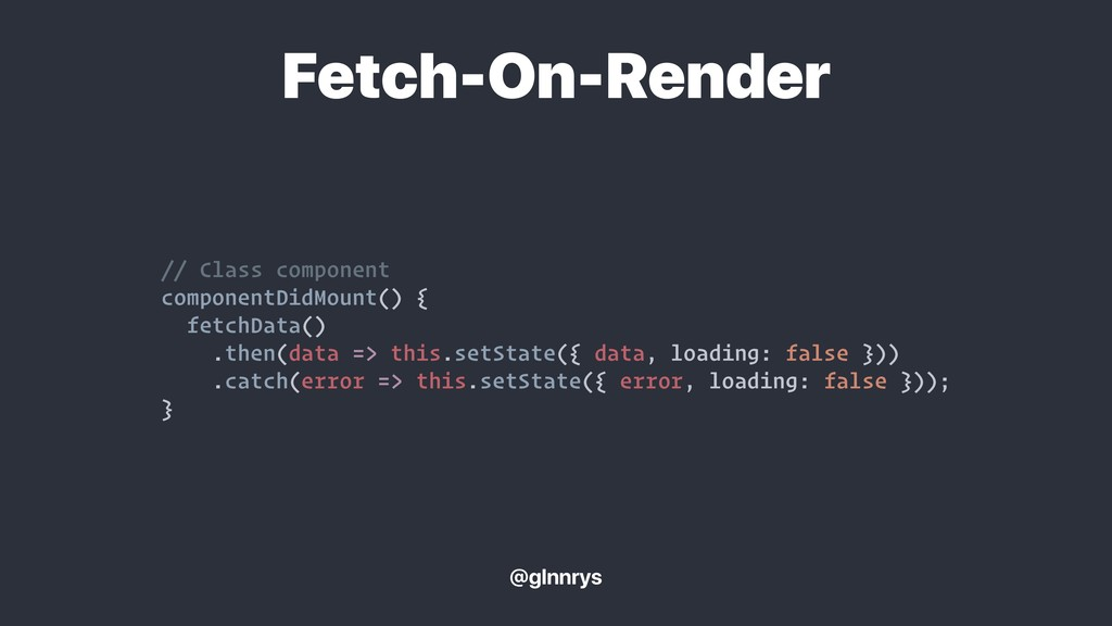// Class component componentDidMount() { fetchD...