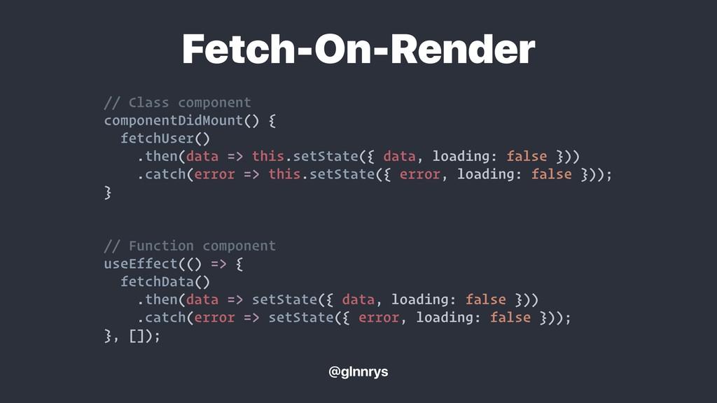 // Class component componentDidMount() { fetchU...