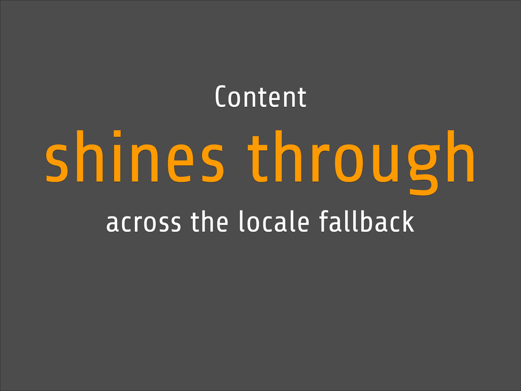 Content shines through across the locale fallba...