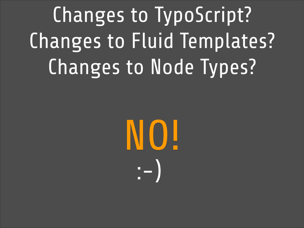 Changes to TypoScript? Changes to Fluid Templat...