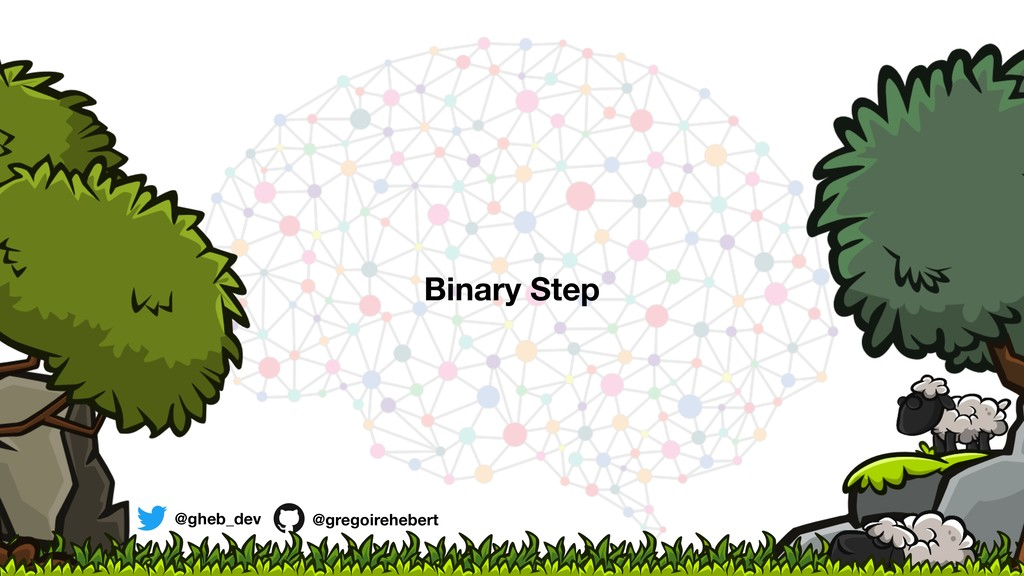 @gheb_dev @gregoirehebert Binary Step