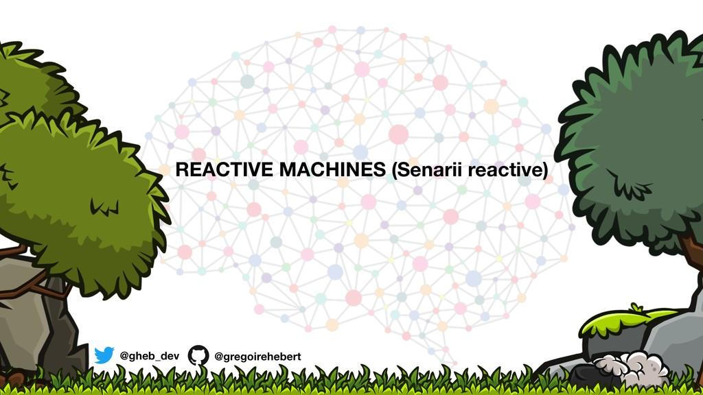 @gheb_dev @gregoirehebert REACTIVE MACHINES (Se...