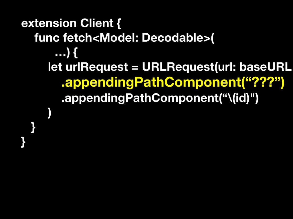 extension Client { func fetch<Model: Decodable>...