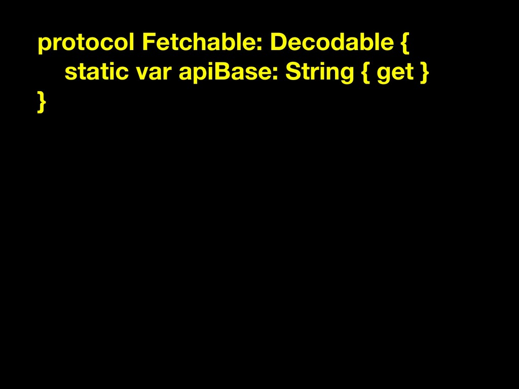 protocol Fetchable: Decodable { static var apiB...