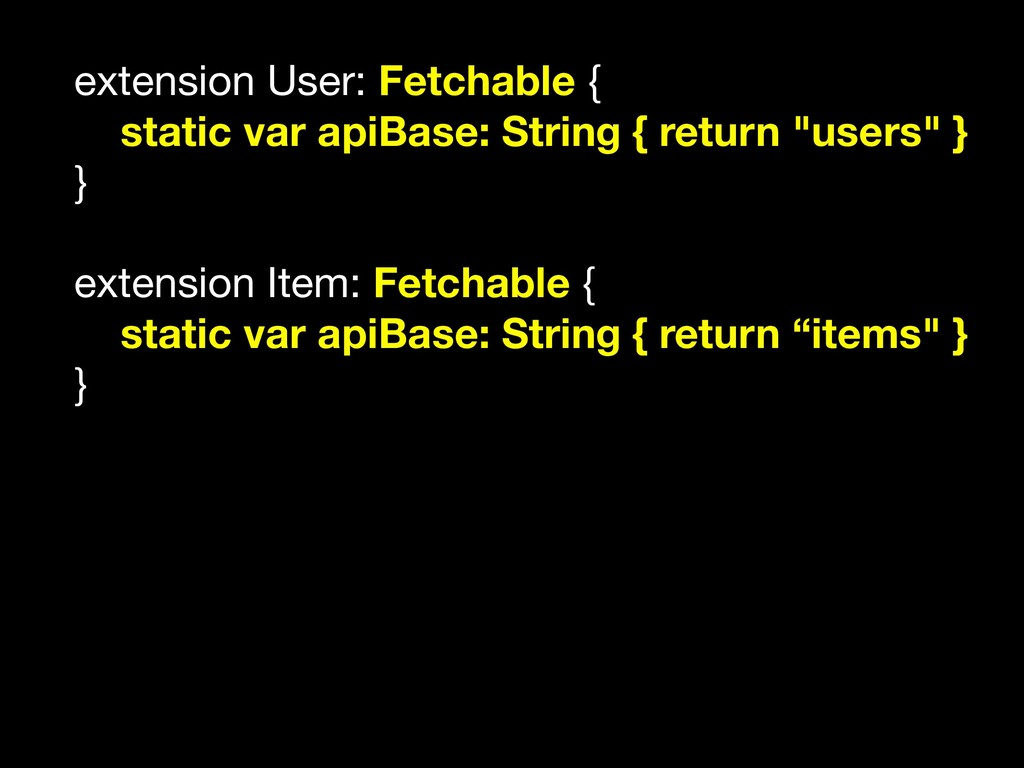 extension User: Fetchable {  static var apiBase...
