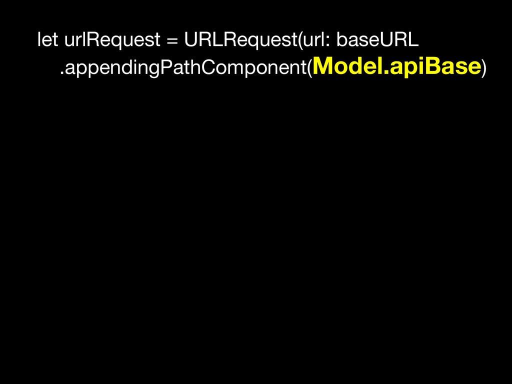 let urlRequest = URLRequest(url: baseURL  .appe...