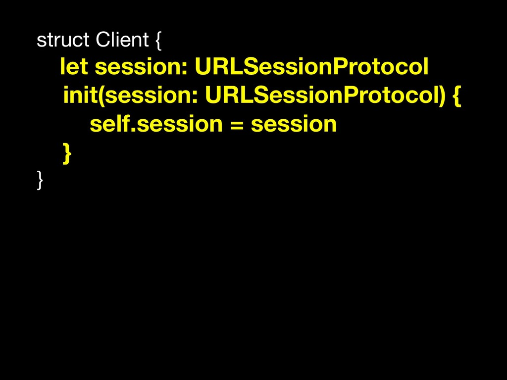 struct Client {  let session: URLSessionProtoco...
