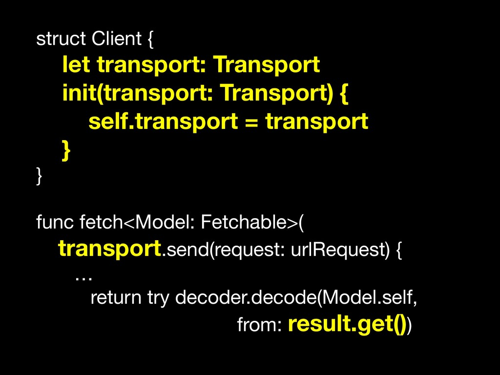 struct Client {  let transport: Transport init(...