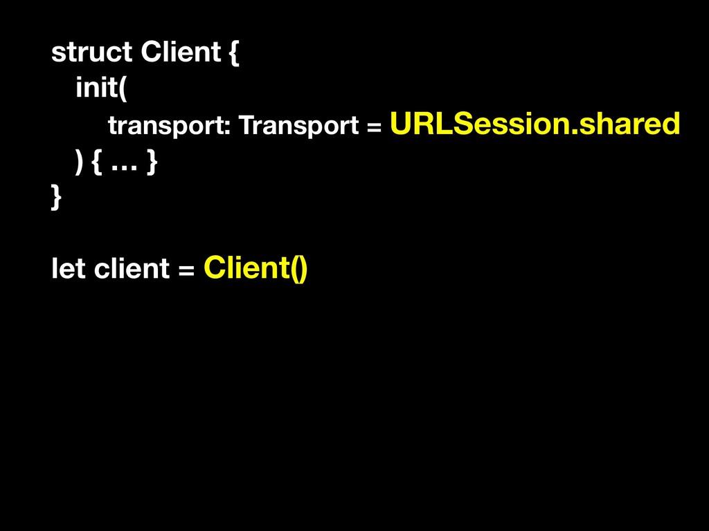 struct Client { init( transport: Transport = UR...