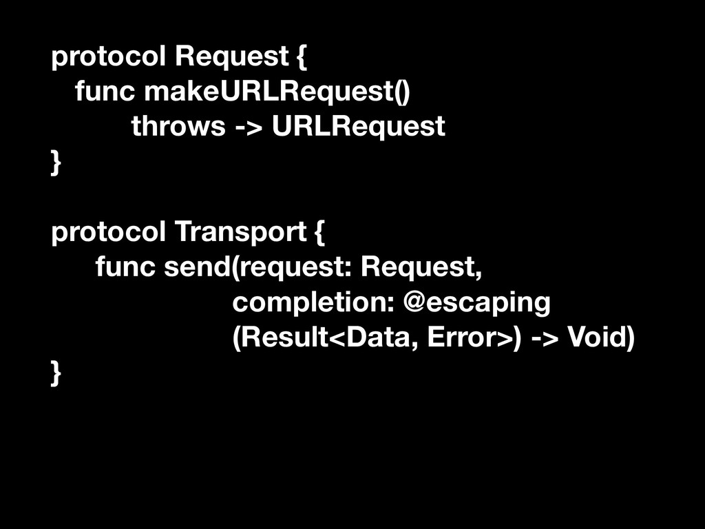 protocol Request { func makeURLRequest() throws...