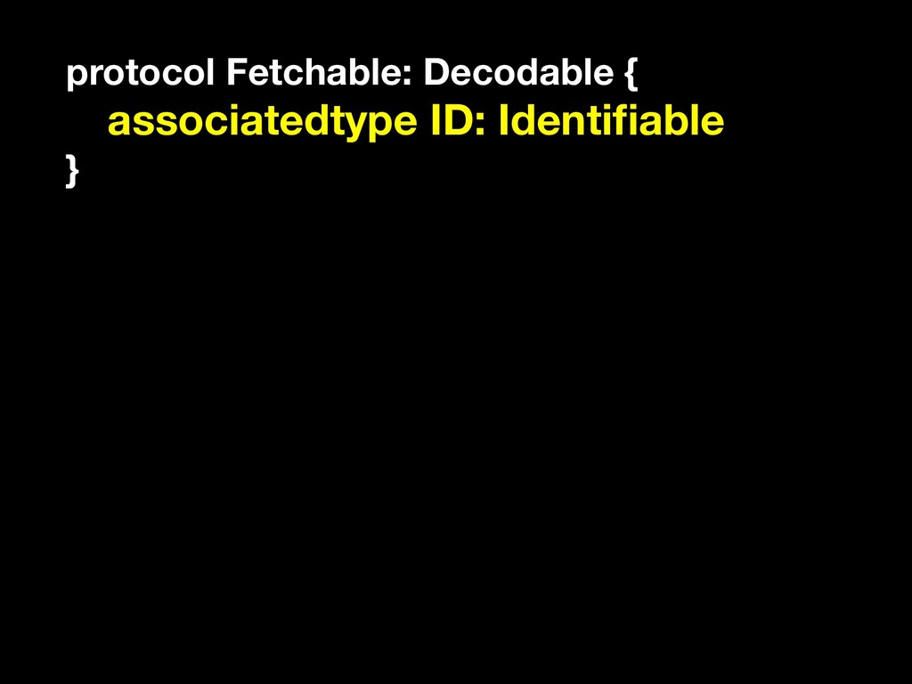 protocol Fetchable: Decodable { associatedtype ...