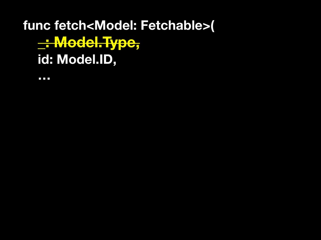 func fetch<Model: Fetchable>( _: Model.Type, id...