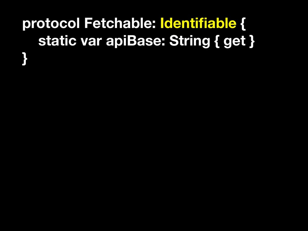 protocol Fetchable: Identifiable { static var ap...