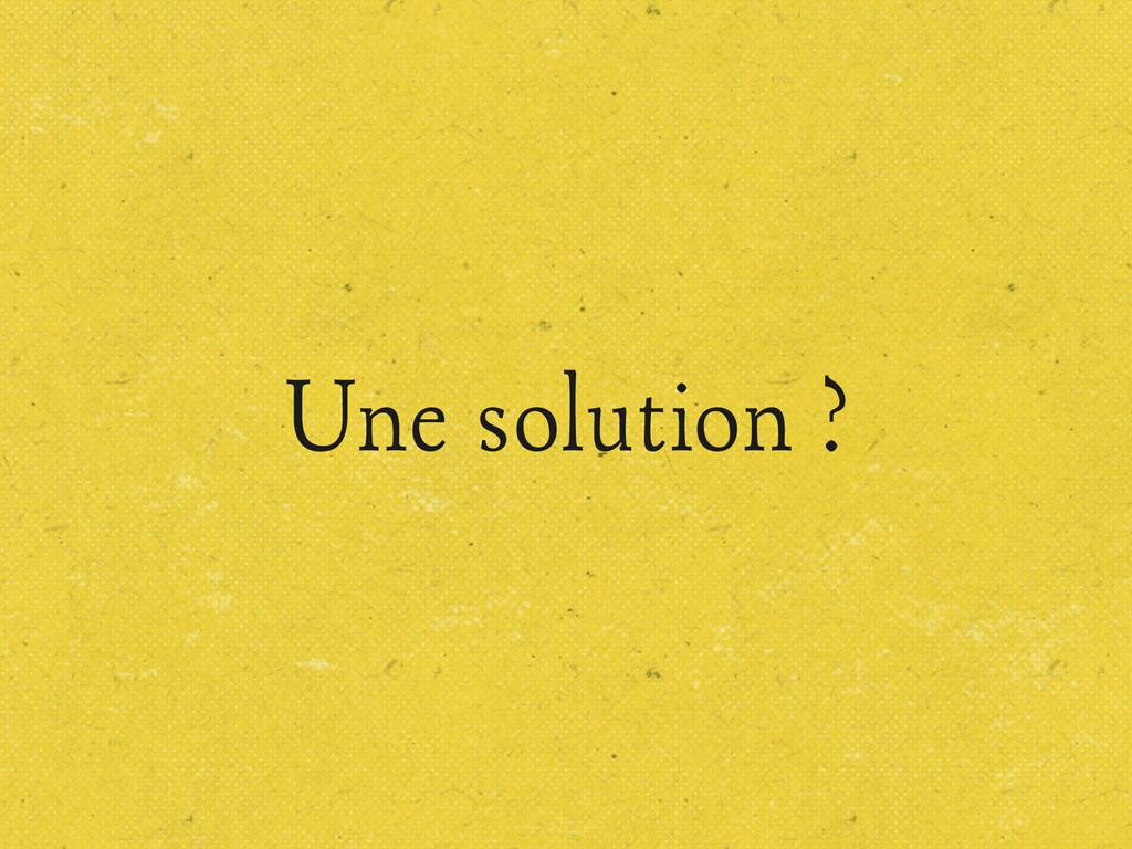 Une solution ?
