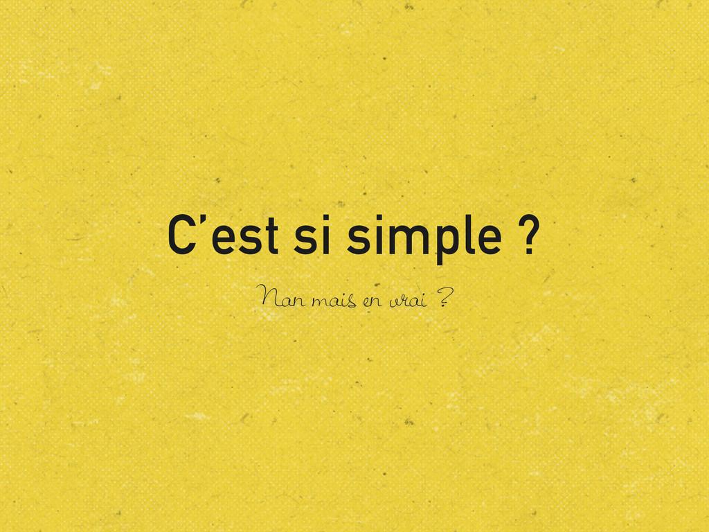 C'est si simple ? Nan mais en vrai ?