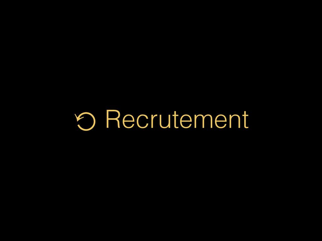 ⟲ Recrutement
