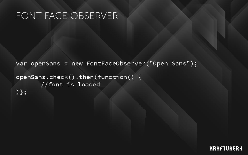 FONT FACE OBSERVER var openSans = new FontFaceO...