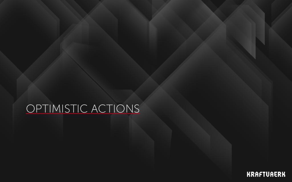 OPTIMISTIC ACTIONS