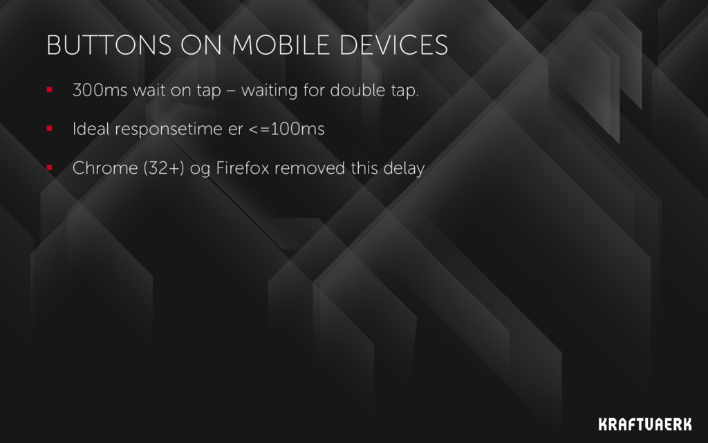 BUTTONS ON MOBILE DEVICES  300ms wait on tap –...