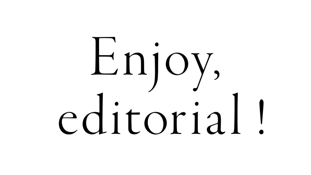 Enjoy, editorial !