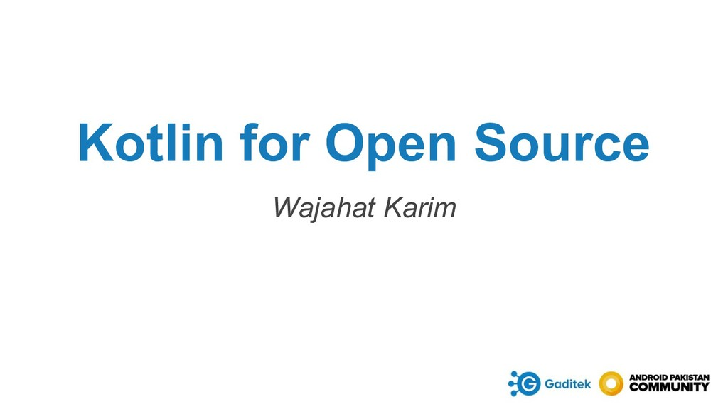 Kotlin for Open Source Wajahat Karim