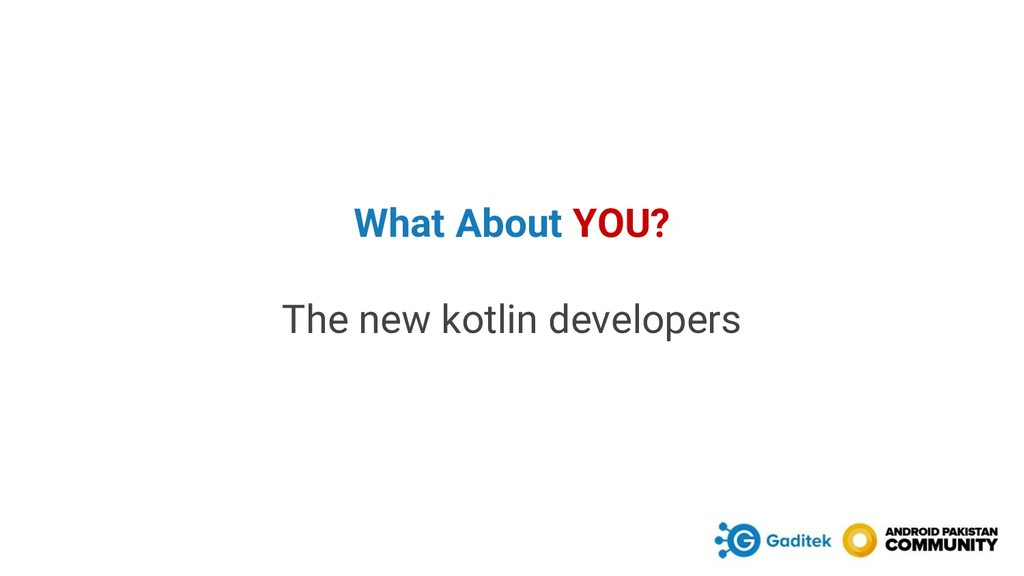 What About YOU? The new kotlin developers
