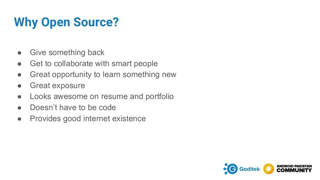 Why Open Source? ● Give something back ● Get to...