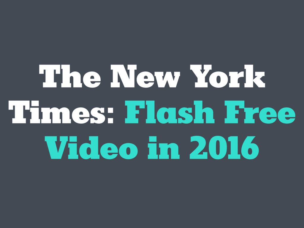 The New York Times: Flash Free Video in 2016