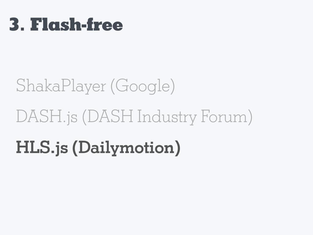 3. Flash-free ShakaPlayer (Google) DASH.js (DAS...