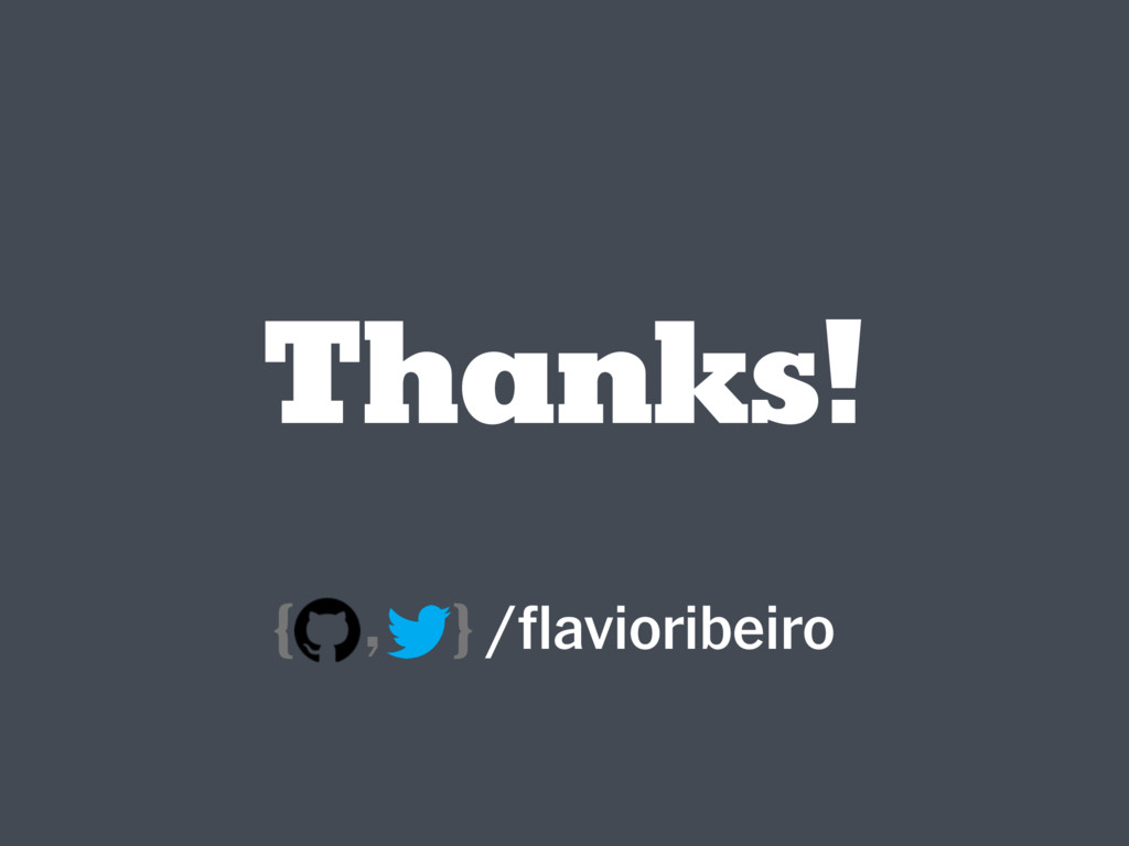 Thanks! /flavioribeiro { , }