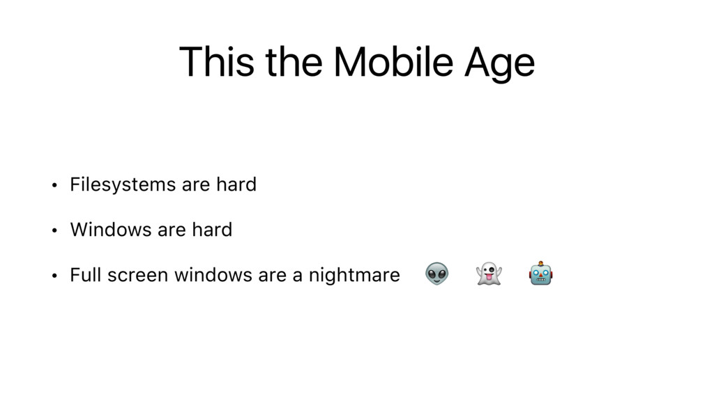 This the Mobile Age • Filesystems are hard • Wi...