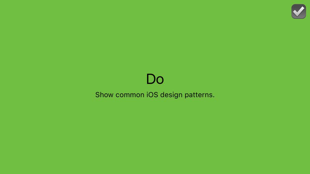 Do Show common iOS design patterns. ☑