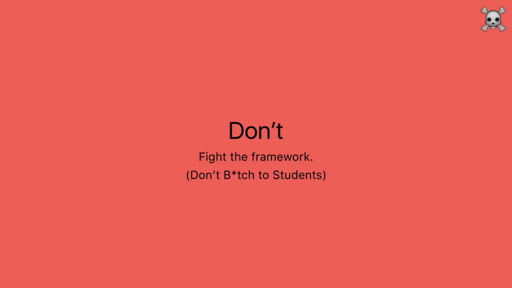 Don't Fight the framework. ☠ (Don't B*tch to St...