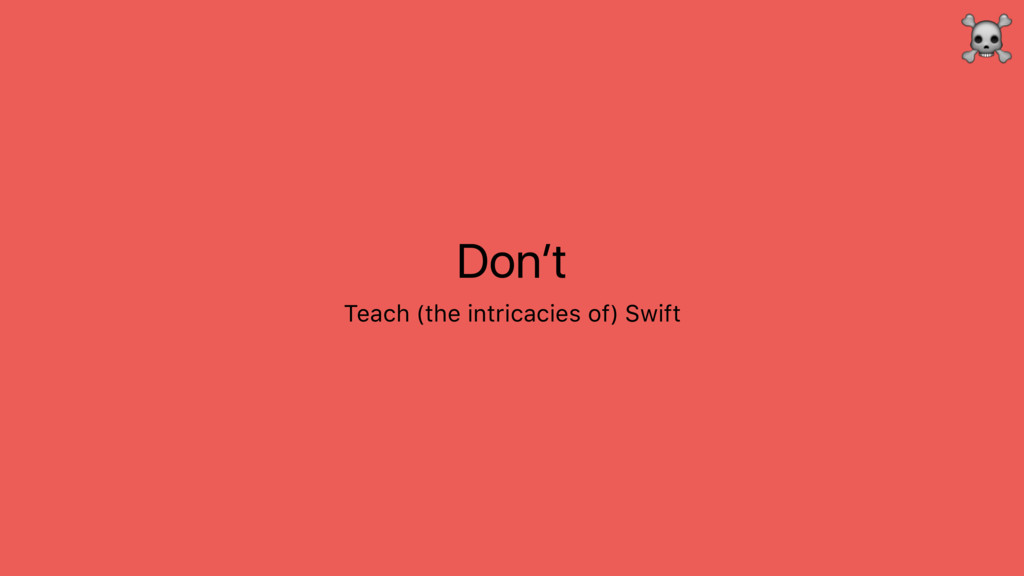 Don't Teach (the intricacies of) Swift ☠