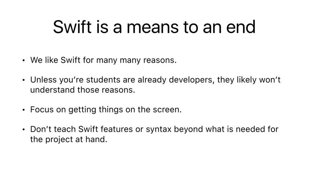 Swift is a means to an end • We like Swift for ...