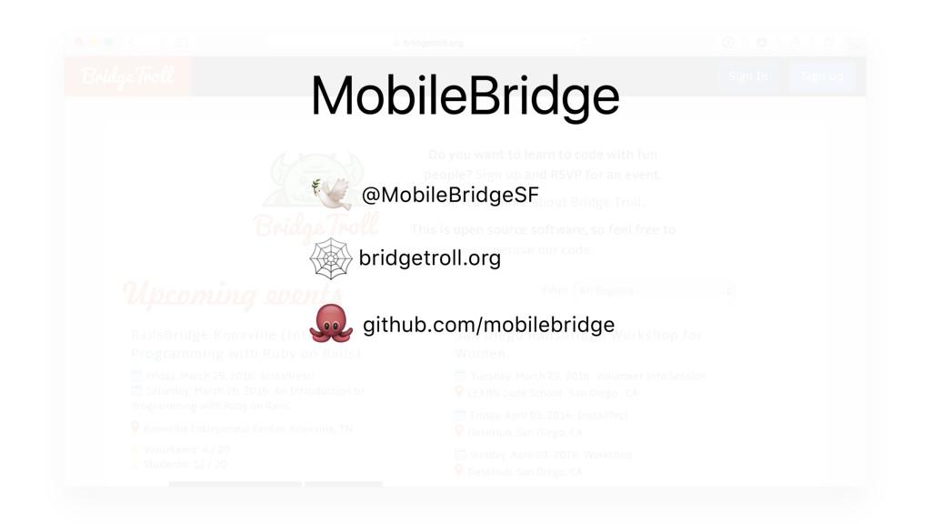 @MobileBridgeSF  bridgetroll.org  github.com/mo...