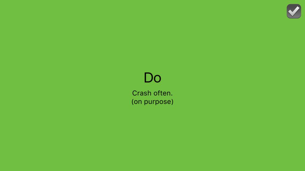Do Crash often. (on purpose) ☑