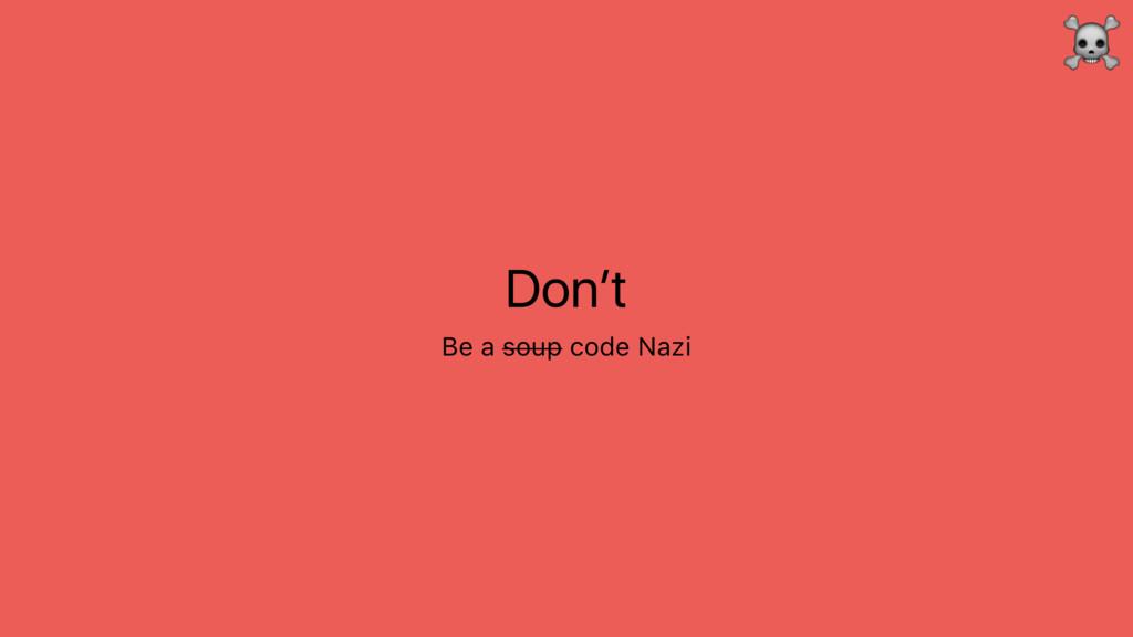 Don't Be a soup code Nazi ☠
