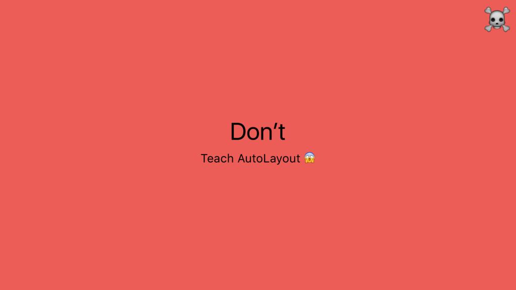 Don't Teach AutoLayout  ☠