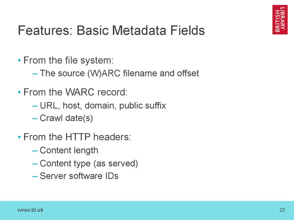 www.bl.uk 23 Features: Basic Metadata Fields •...