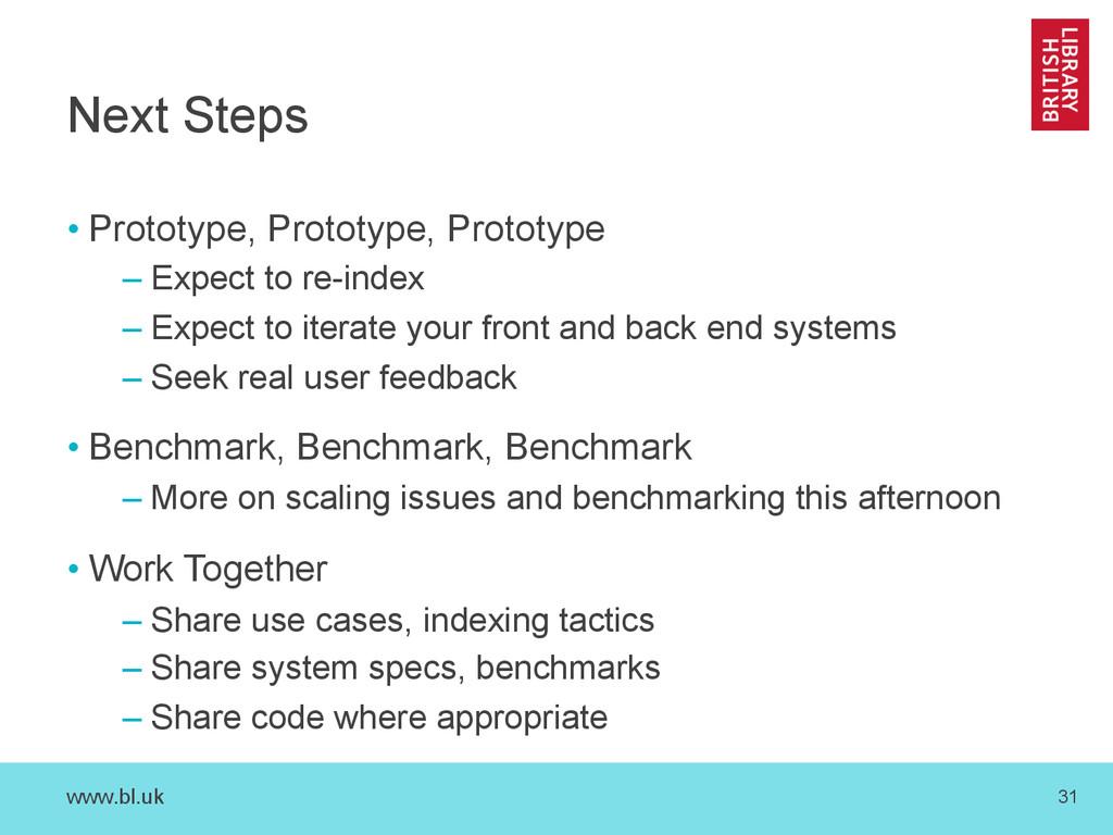 www.bl.uk 31 Next Steps •Prototype, Prototype,...