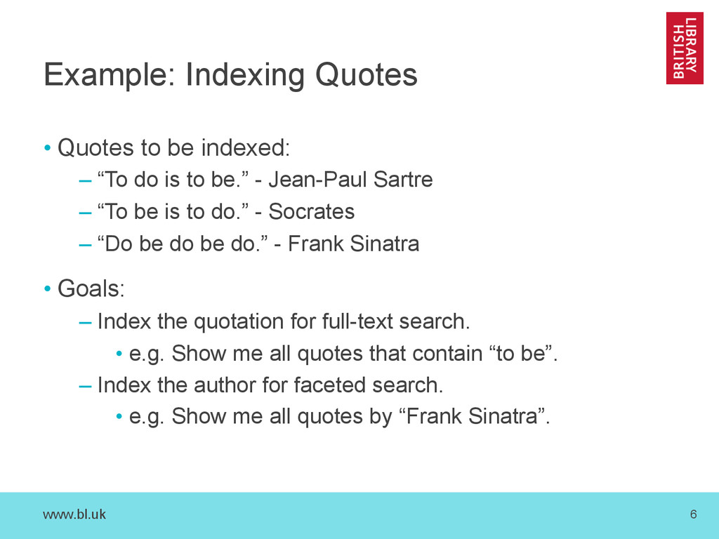 www.bl.uk 6 Example: Indexing Quotes •Quotes t...