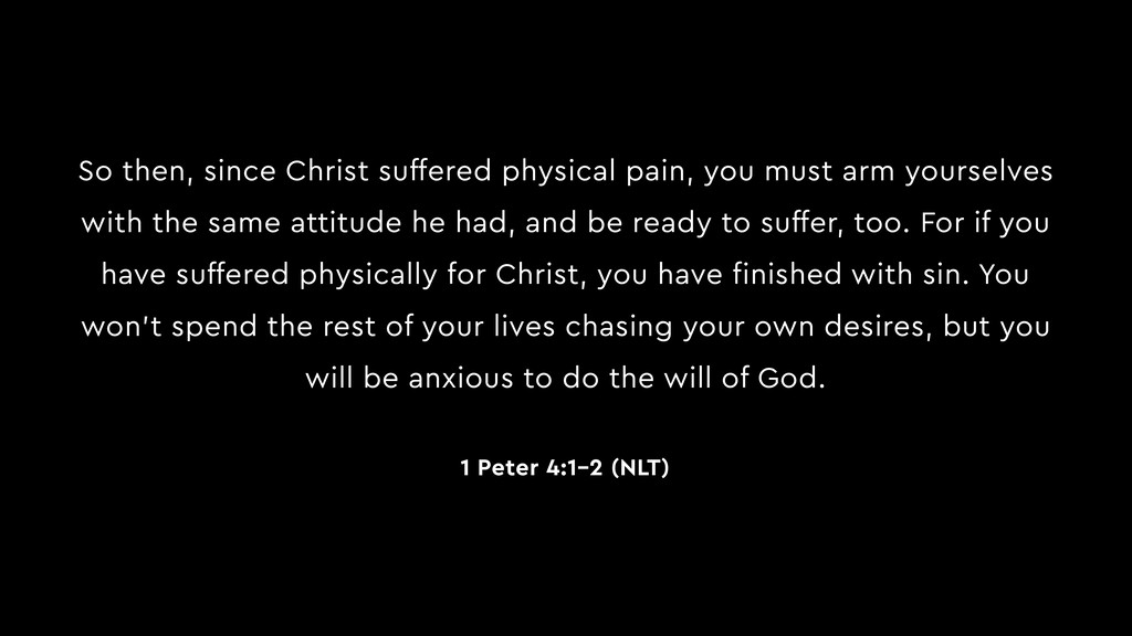 So then, since Christ suffered physical pain, y...