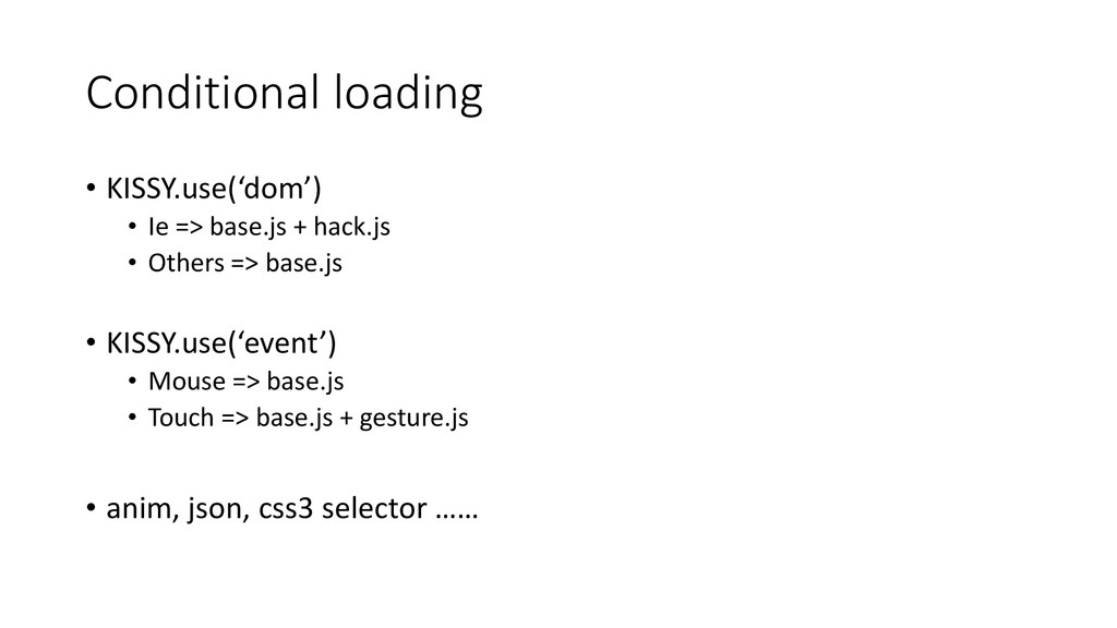 Conditional loading • KISSY.use('dom') • Ie => ...